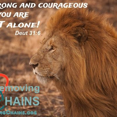 Be strong and courageous you are not alone ~Deuteronomy 31.6 #RemovingChains